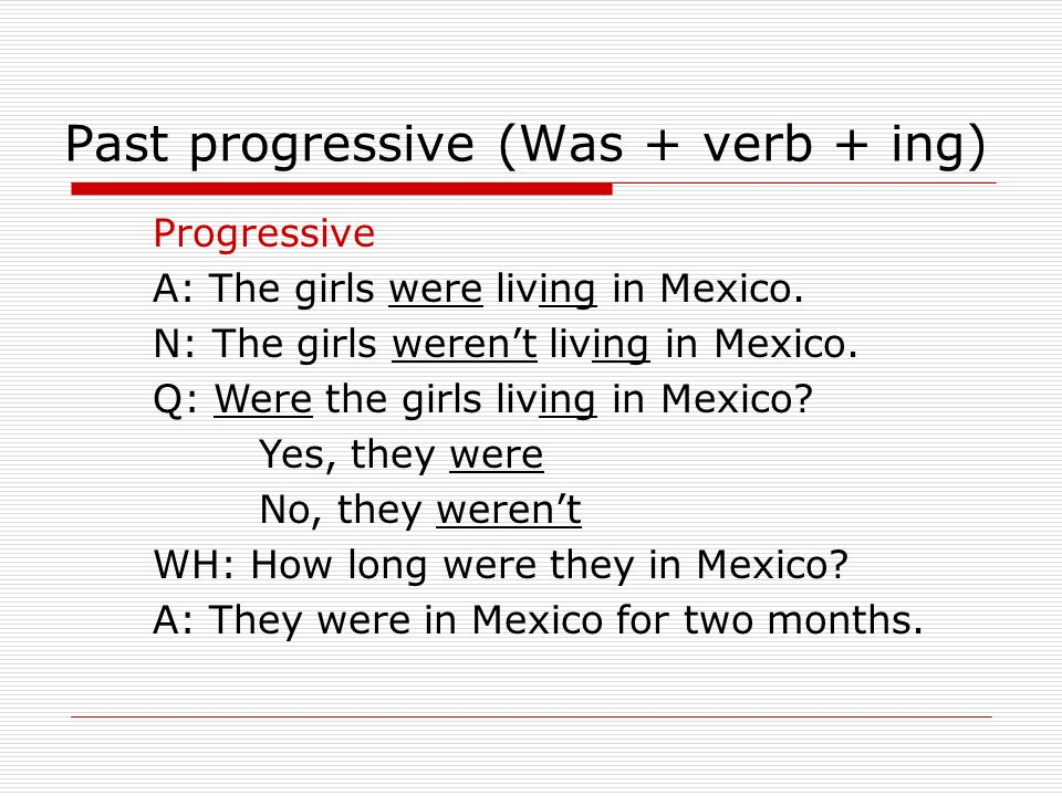 Past progressive (Was + verb + ing) Progressive A: The girls were living in Mexico.