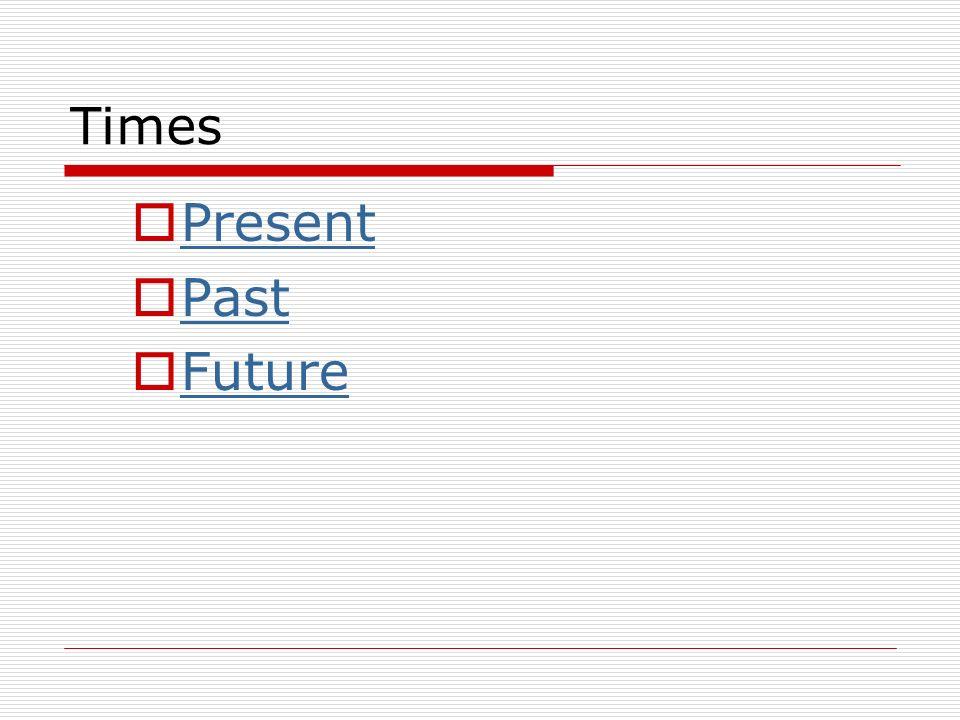 Times Present Past Future