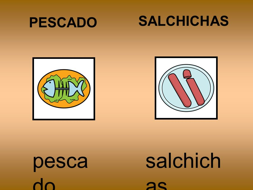 SALCHICHAS salchich as PESCADO pesca do