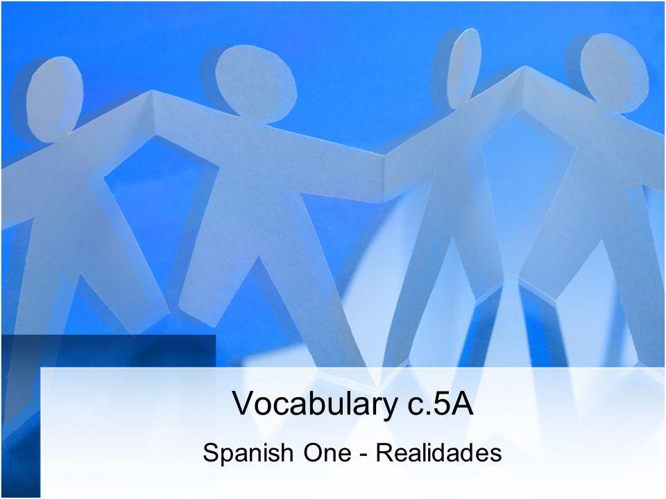 Vocabulary c.5A Spanish One - Realidades