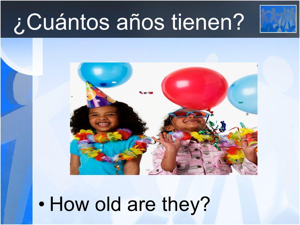 ¿Cuántos años tienen? How old are they?