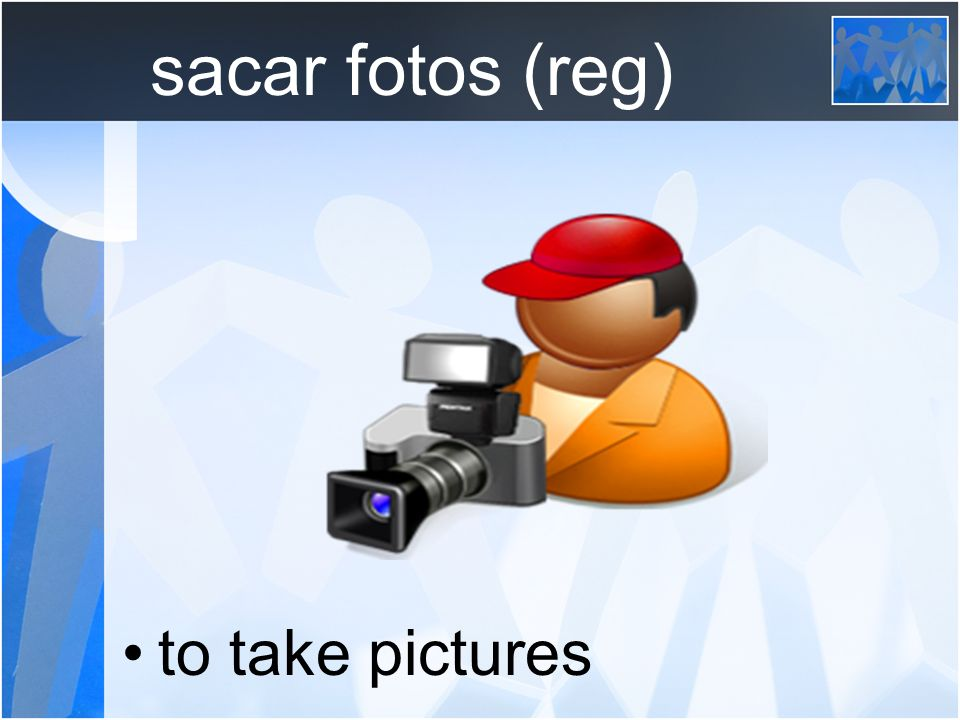 sacar fotos (reg) to take pictures