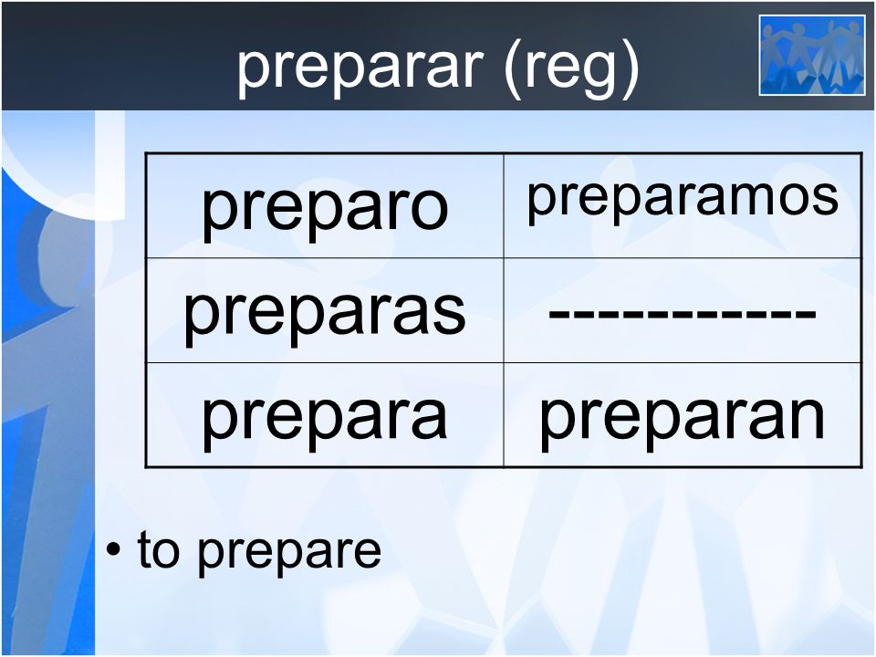 preparar (reg) to prepare preparo preparamos preparas----------- preparapreparan