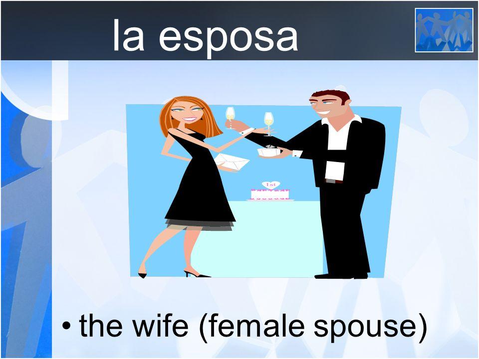la esposa the wife (female spouse)