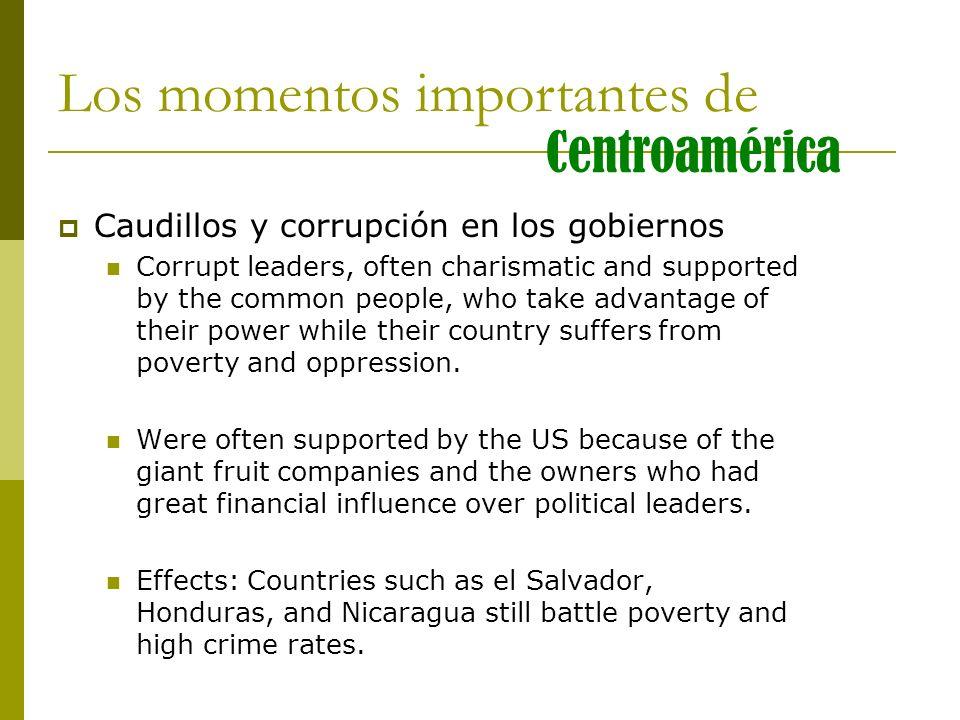 Los momentos importantes de Centroamérica Caudillos y corrupción en los gobiernos Corrupt leaders, often charismatic and supported by the common peopl