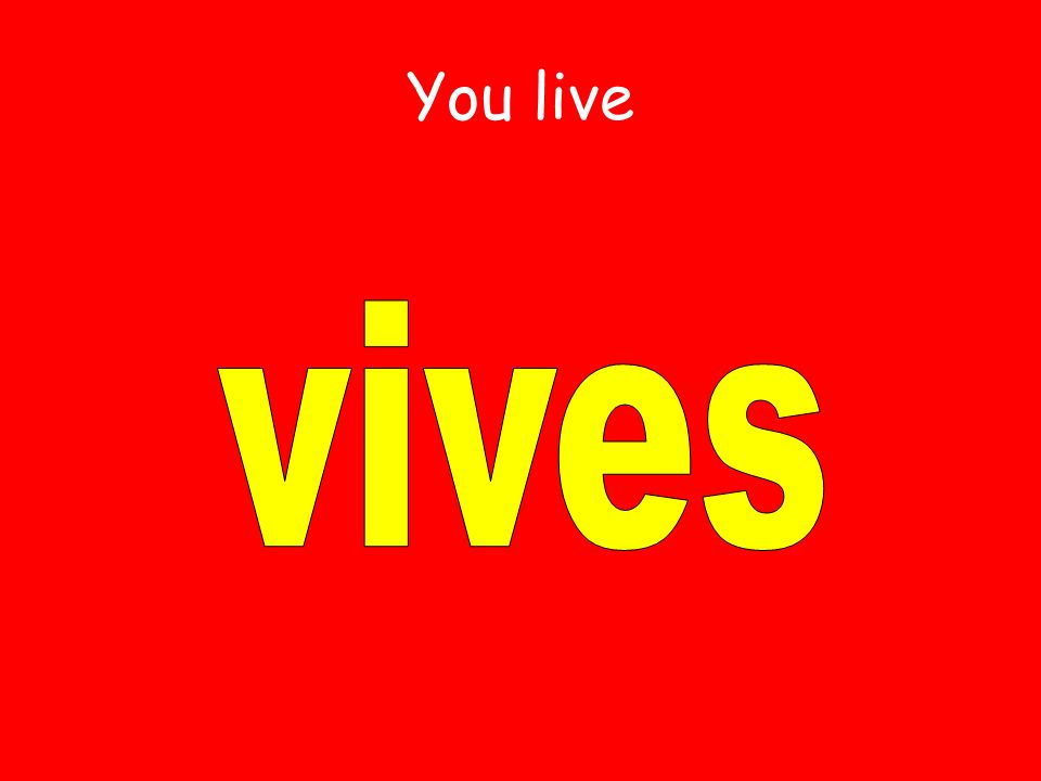 You live