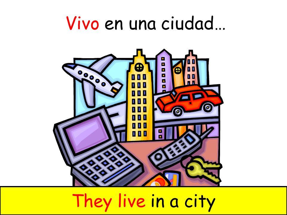 Vivo en una ciudad… He lives in a cityThey live in a city