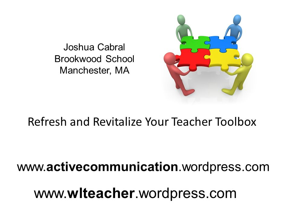 Joshua Cabral Brookwood School Manchester, MA Refresh and Revitalize Your Teacher Toolbox