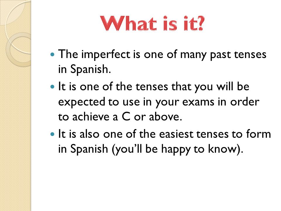 The imperfect tense is used to describe ongoing actions in the past, things that happened over a long period of time – I went on holiday to Spain every year.
