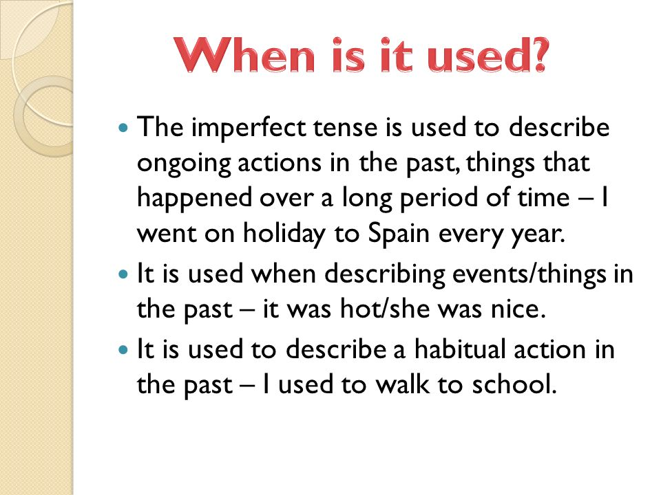 Can you remember what the imperfect is.The imperfect is one of many past tenses in Spanish.