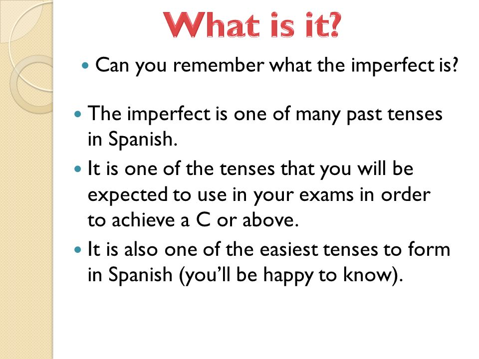 Can you remember when the imperfect tense is used.