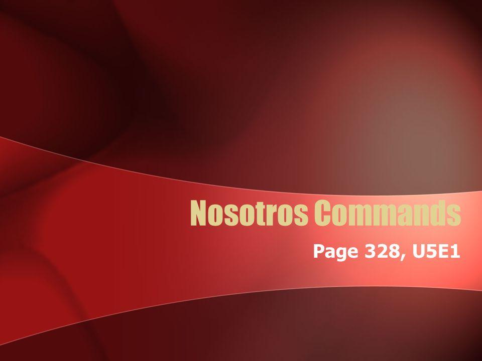 Nosotros Commands Page 328, U5E1