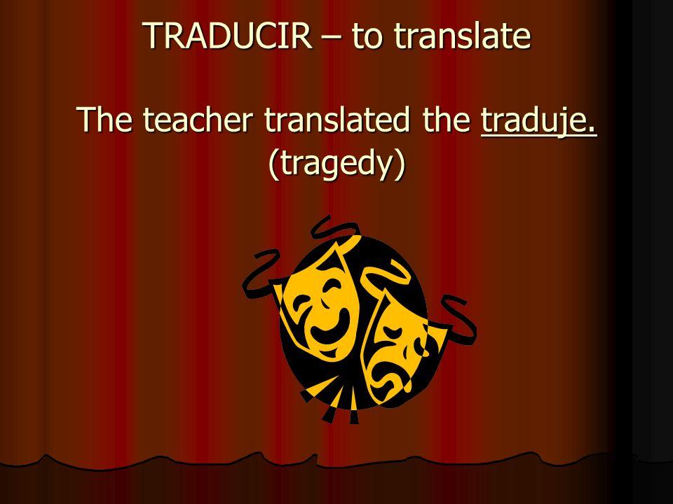 TRADUCIR – to translate stem – traduj- (All verbs ending in -cir work the same way – conducir, producir, etc.)