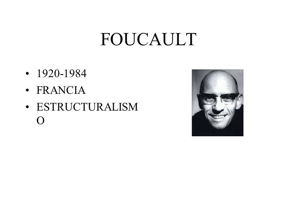 FOUCAULT 1920-1984 FRANCIA ESTRUCTURALISM O
