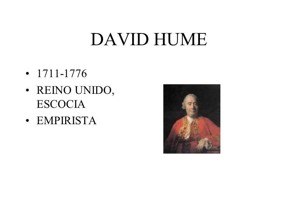 DAVID HUME 1711-1776 REINO UNIDO, ESCOCIA EMPIRISTA
