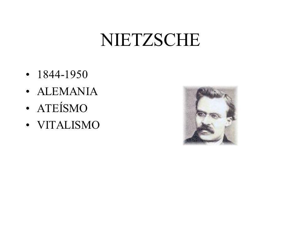 NIETZSCHE 1844-1950 ALEMANIA ATEÍSMO VITALISMO