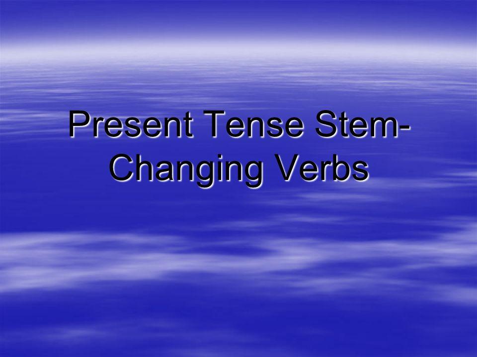 Present Tense Stem- Changing Verbs