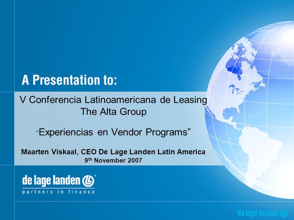 V Conferencia Latinoamericana de Leasing The Alta Group Experiencias en Vendor Programs Maarten Viskaal, CEO De Lage Landen Latin America 9 th Novembe