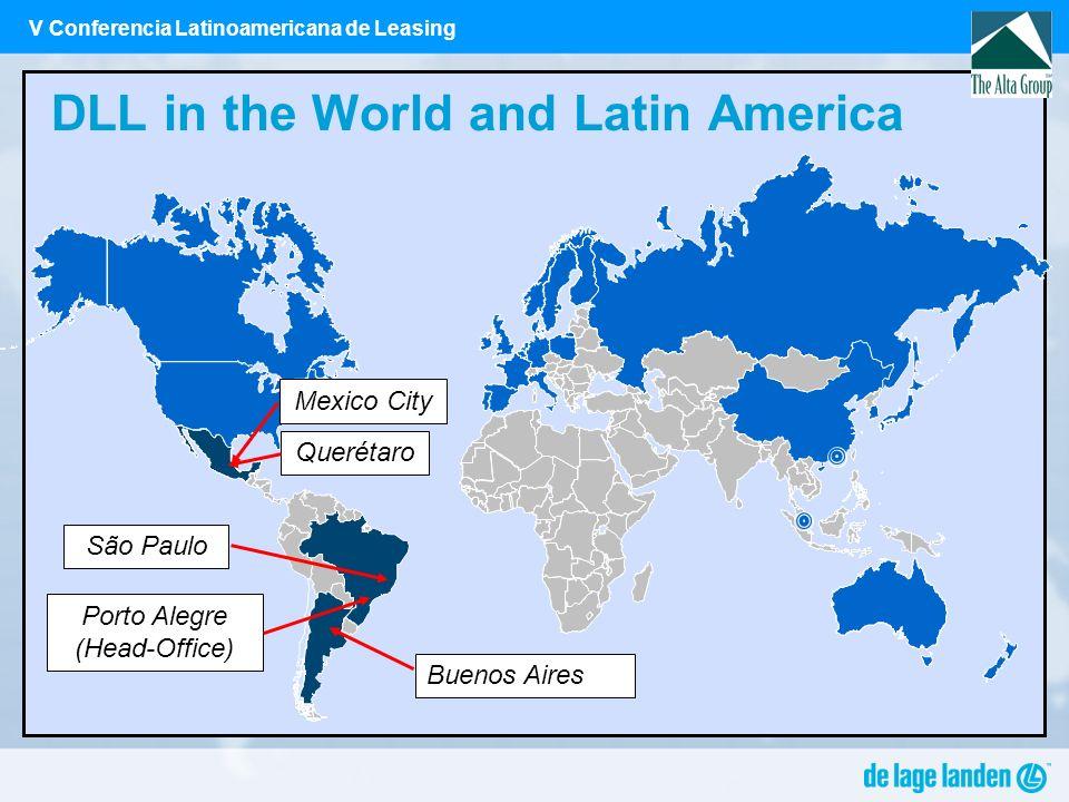 V Conferencia Latinoamericana de Leasing DLL in the World and Latin America São Paulo Porto Alegre (Head-Office) Querétaro Mexico City Buenos Aires
