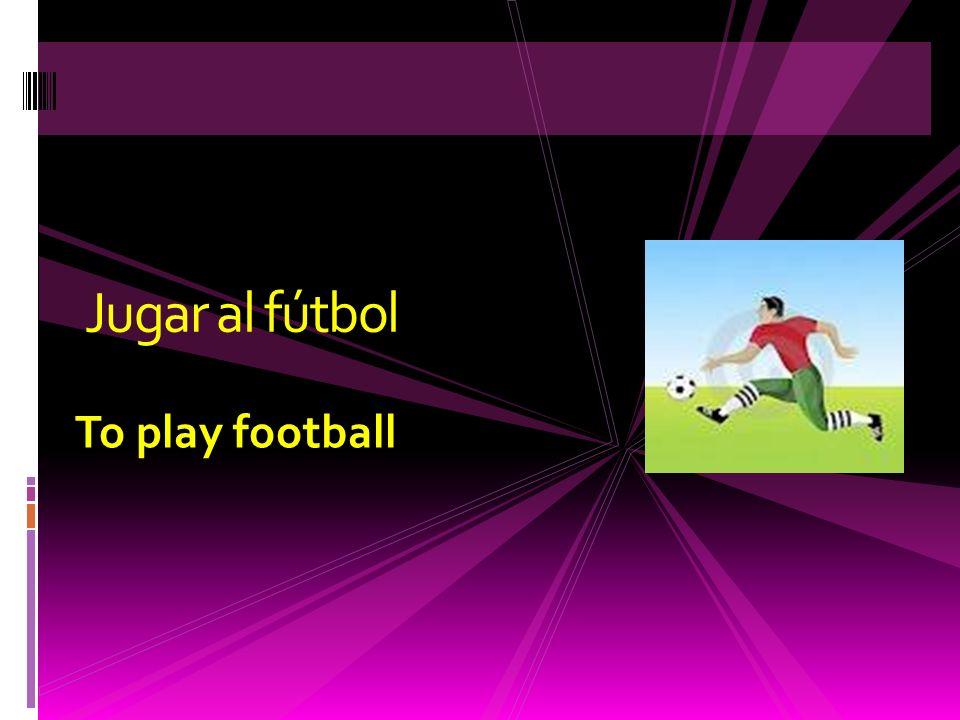 To play football Jugar al fútbol