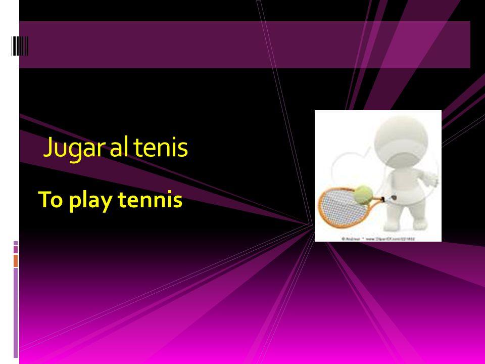 To play tennis Jugar al tenis