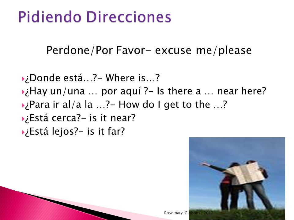 Perdone/Por Favor- excuse me/please ¿Donde está… - Where is….