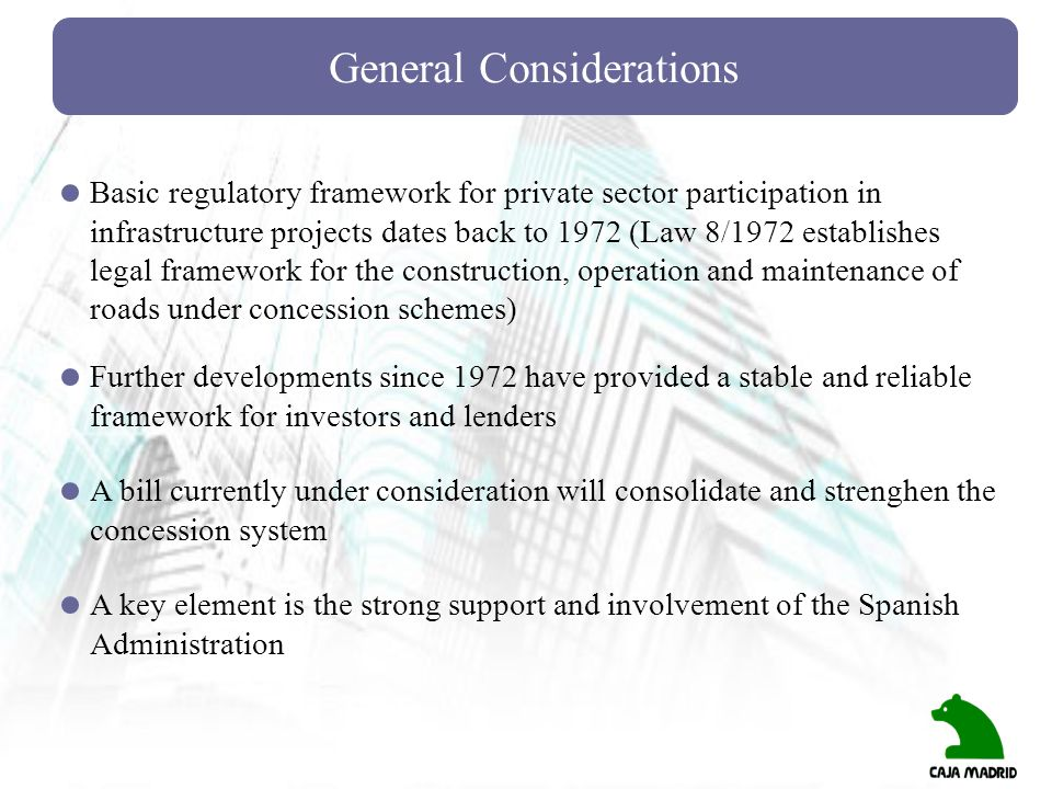 General Considerations Basic regulatory framework for private sector participation in infrastructure projects dates back to 1972 (Law 8/1972 establish