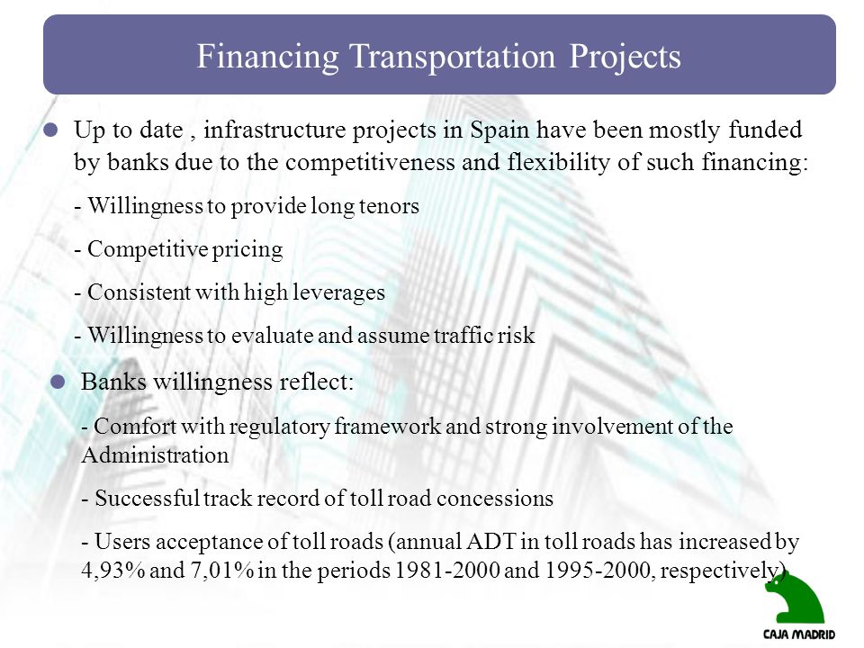 Financing Transportation Projects Up to date, infrastructure projects in Spain have been mostly funded by banks due to the competitiveness and flexibi