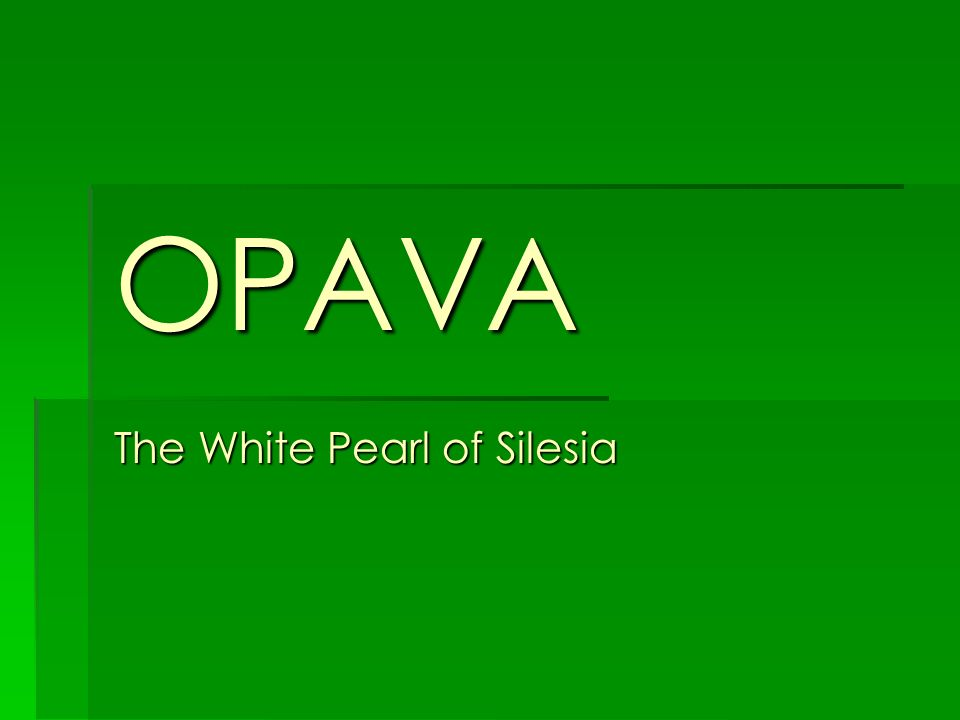 OPAVA The White Pearl of Silesia