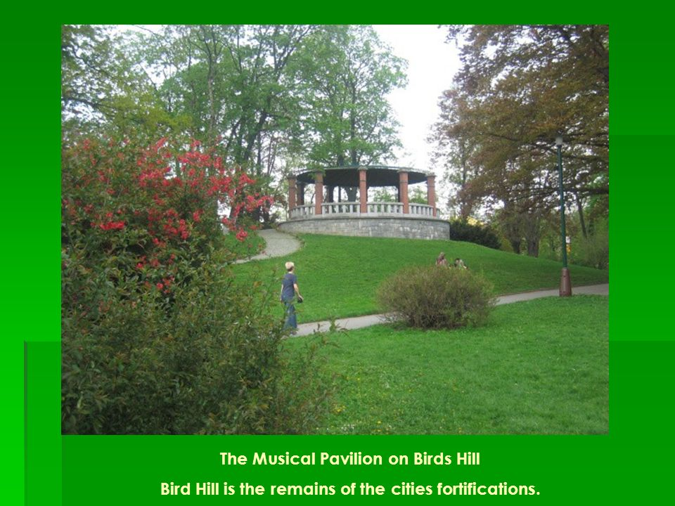 The Musical Pavilion on Birds Hill Bird Hill is the remains of the cities fortifications.