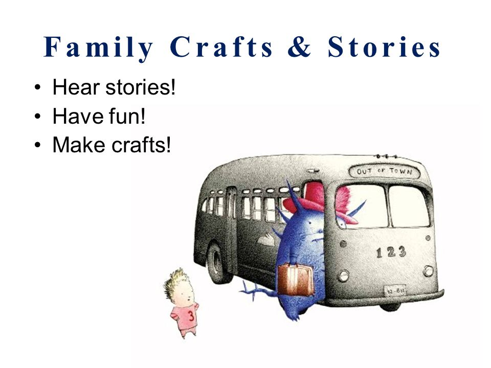 Family Crafts & Stories Families with kids Tuesdays, 6:30 to 7:30 p.m. March 29 – May 3