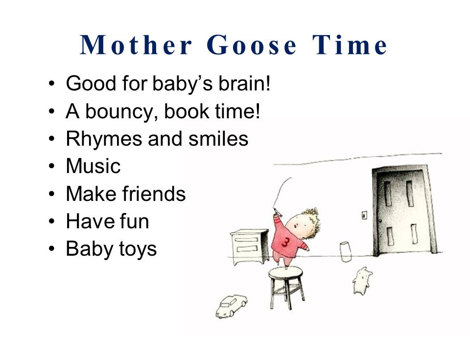 Mother Goose Time Newborns up to 18 months Wednesdays, 10:30 - 11 a.m.