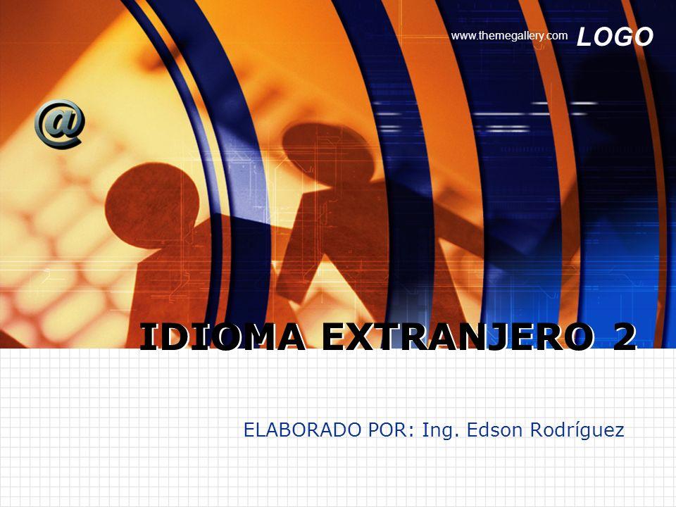 LOGO www.themegallery.com ELABORADO POR: Ing. Edson Rodríguez IDIOMA EXTRANJERO 2