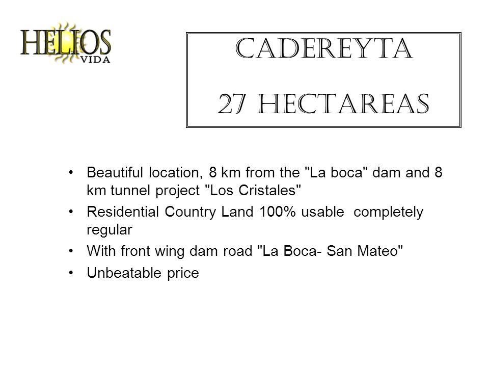 Cadereyta 27 HECTAREAS Beautiful location, 8 km from the La boca dam and 8 km tunnel project Los Cristales Residential Country Land 100% usable completely regular With front wing dam road La Boca- San Mateo Unbeatable price