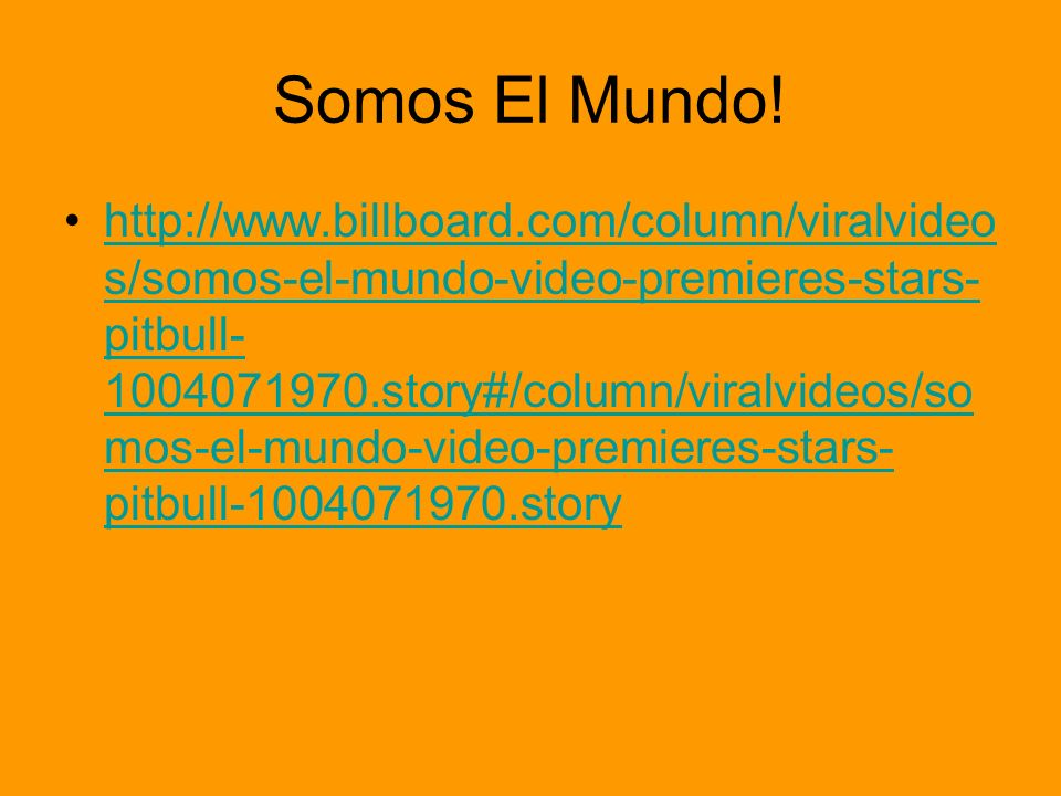Somos El Mundo! http://www.billboard.com/column/viralvideo s/somos-el-mundo-video-premieres-stars- pitbull- 1004071970.story#/column/viralvideos/so mo