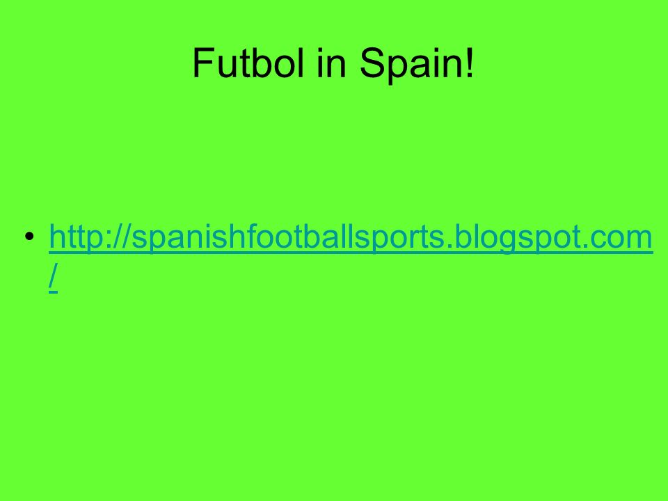 Futbol in Spain! http://spanishfootballsports.blogspot.com /http://spanishfootballsports.blogspot.com /