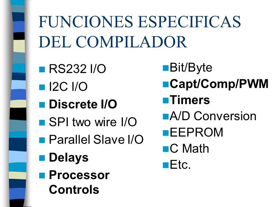 FUNCIONES ESPECIFICAS DEL COMPILADOR RS232 I/O I2C I/O Discrete I/O SPI two wire I/O Parallel Slave I/O Delays Processor Controls Bit/Byte Capt/Comp/P