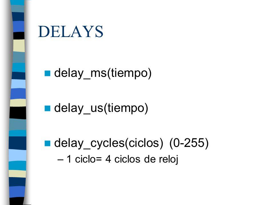 DELAYS delay_ms(tiempo) delay_us(tiempo) delay_cycles(ciclos) (0-255) –1 ciclo= 4 ciclos de reloj