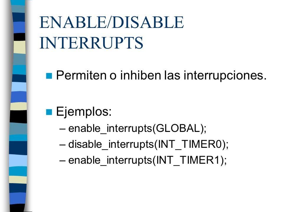 ENABLE/DISABLE INTERRUPTS Permiten o inhiben las interrupciones. Ejemplos: –enable_interrupts(GLOBAL); –disable_interrupts(INT_TIMER0); –enable_interr