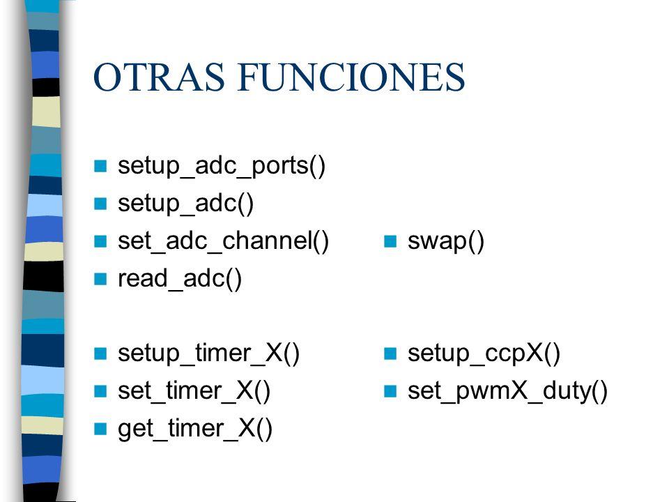 OTRAS FUNCIONES setup_adc_ports() setup_adc() set_adc_channel() read_adc() setup_timer_X() set_timer_X() get_timer_X() swap() setup_ccpX() set_pwmX_du