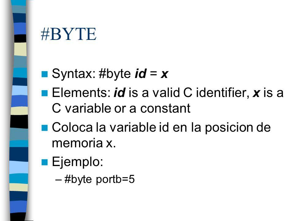 #BYTE Syntax: #byte id = x Elements: id is a valid C identifier, x is a C variable or a constant Coloca la variable id en la posicion de memoria x. Ej