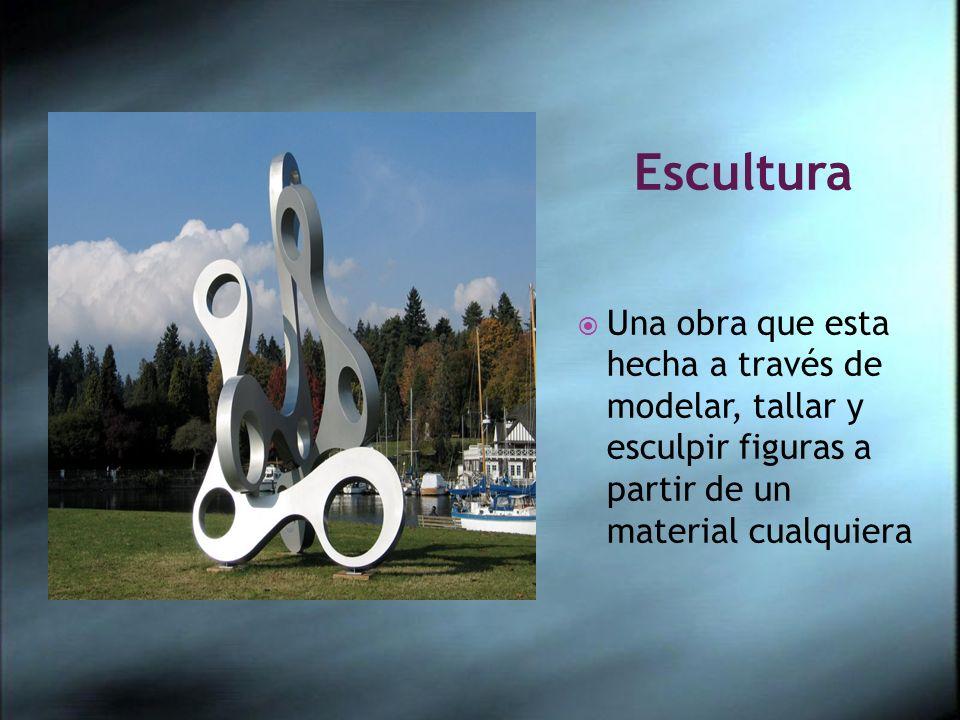 Escultura Una obra que esta hecha a través de modelar, tallar y esculpir figuras a partir de un material cualquiera