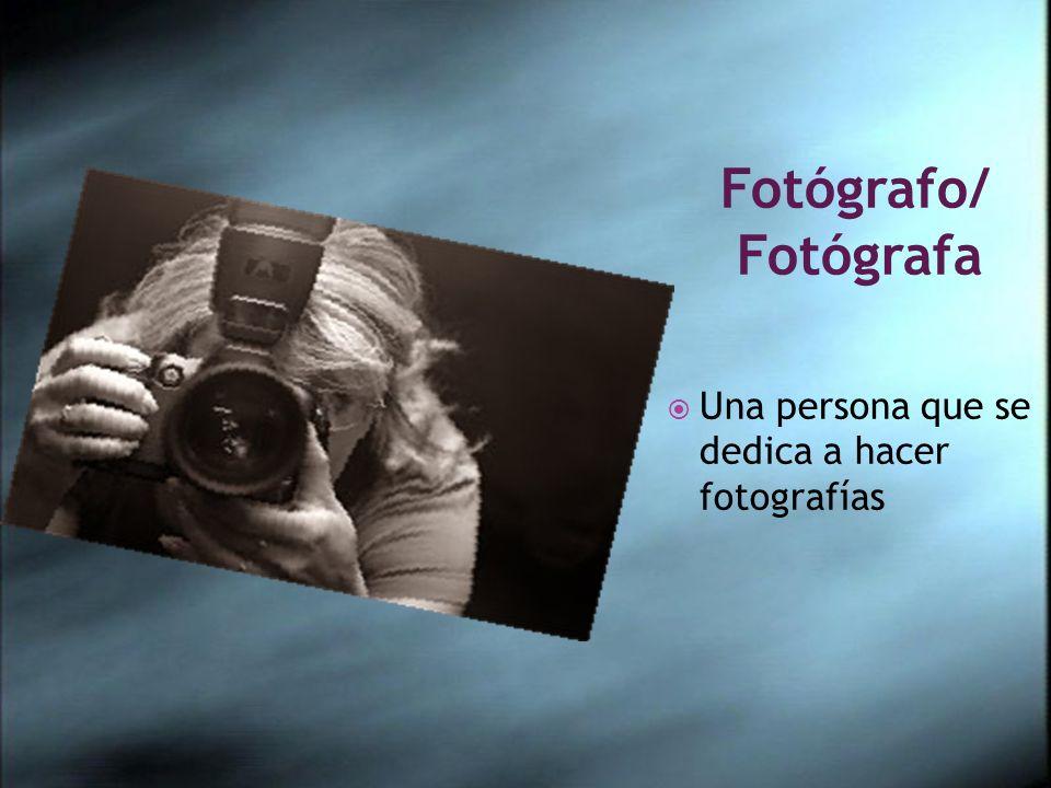 Fotógrafo/ Fotógrafa Una persona que se dedica a hacer fotografías