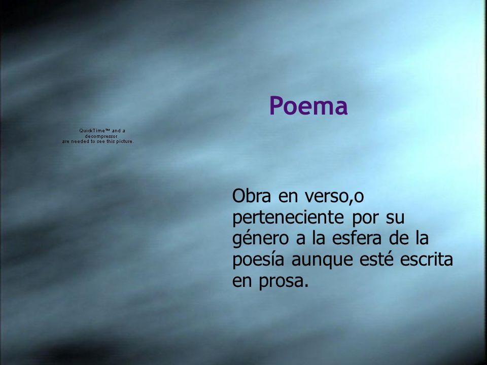 Obra en verso,o perteneciente por su género a la esfera de la poesía aunque esté escrita en prosa.