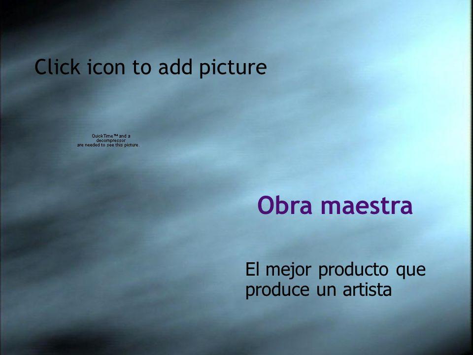 Click icon to add picture Obra maestra El mejor producto que produce un artista