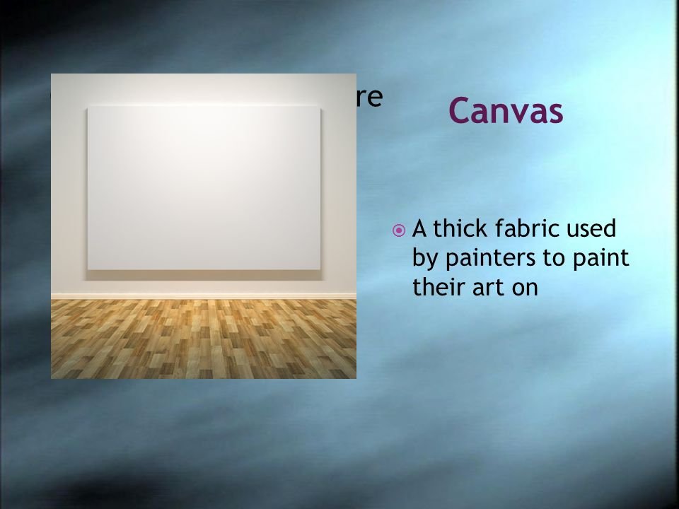 Canvas A thick fabric used by painters to paint their art on Click icon to add picture