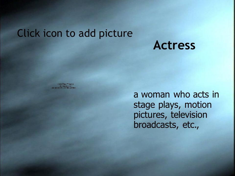Click icon to add picture a woman who acts in stage plays, motion pictures, television broadcasts, etc., Actress
