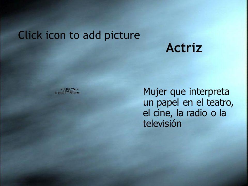 Click icon to add picture Actriz Mujer que interpreta un papel en el teatro, el cine, la radio o la televisión