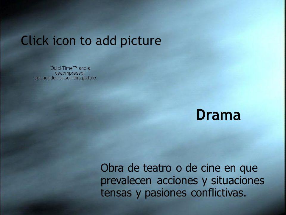 Click icon to add picture Drama Obra de teatro o de cine en que prevalecen acciones y situaciones tensas y pasiones conflictivas.