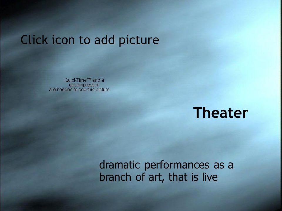 Click icon to add picture Theater dramatic performances as a branch of art, that is live